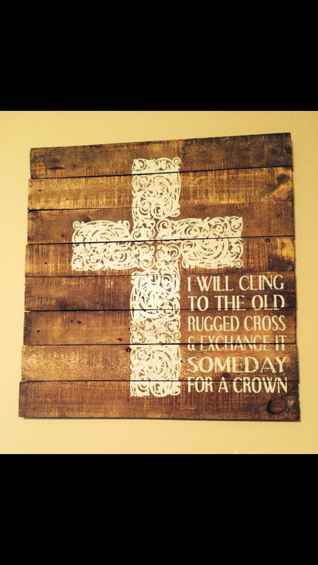I Will Cling To The Old Rugged Cross And Exchange It Someday For A Crown We Have This In Are House To Lo Old Rugged Cross Diy Artwork Pastor Appreciation Day