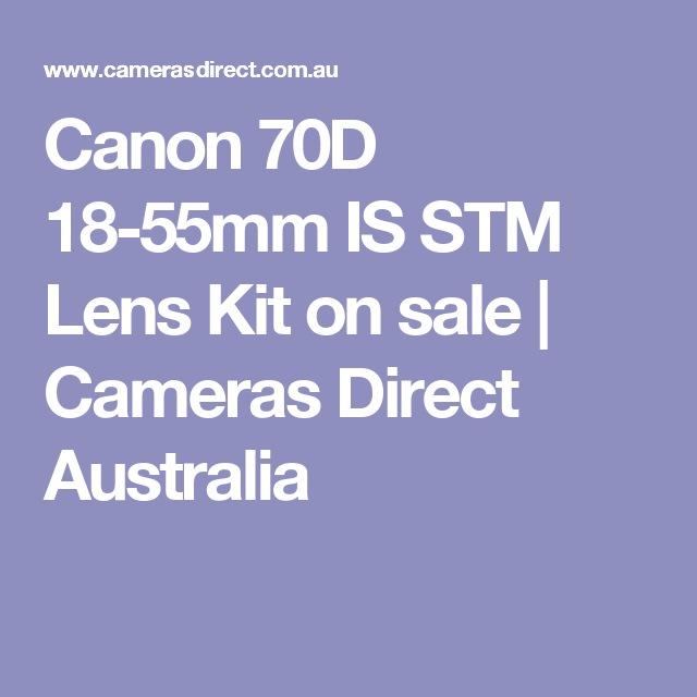 Canon 70D 18-55mm IS STM Lens Kit on sale | Cameras Direct Australia