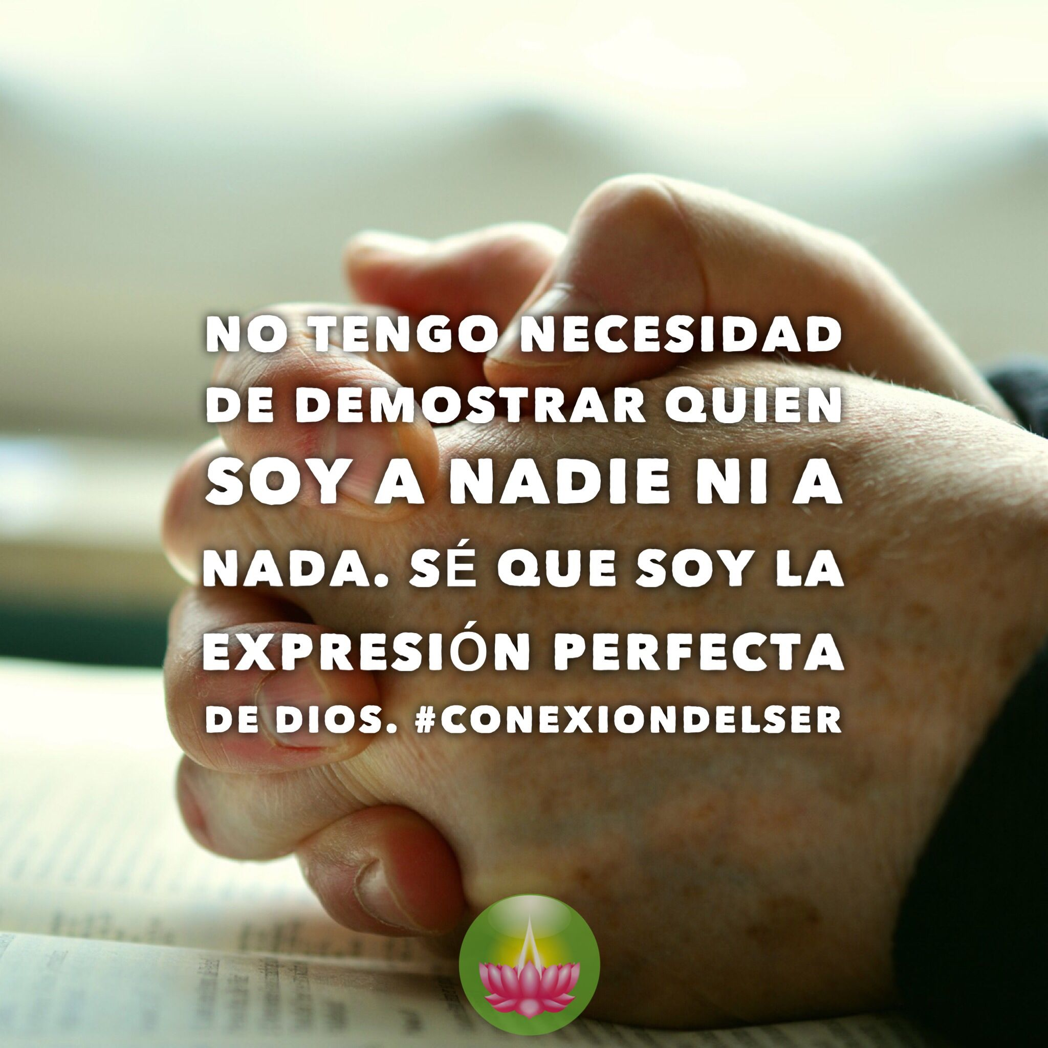 No Tengo Necesidad De Demostrar Quien Soy A Nadie Ni A Nada Sé Que Soy La Expresión Perfecta De Dios Conexiondelser Afirmaciones Afirmaciones Dios Perfecta