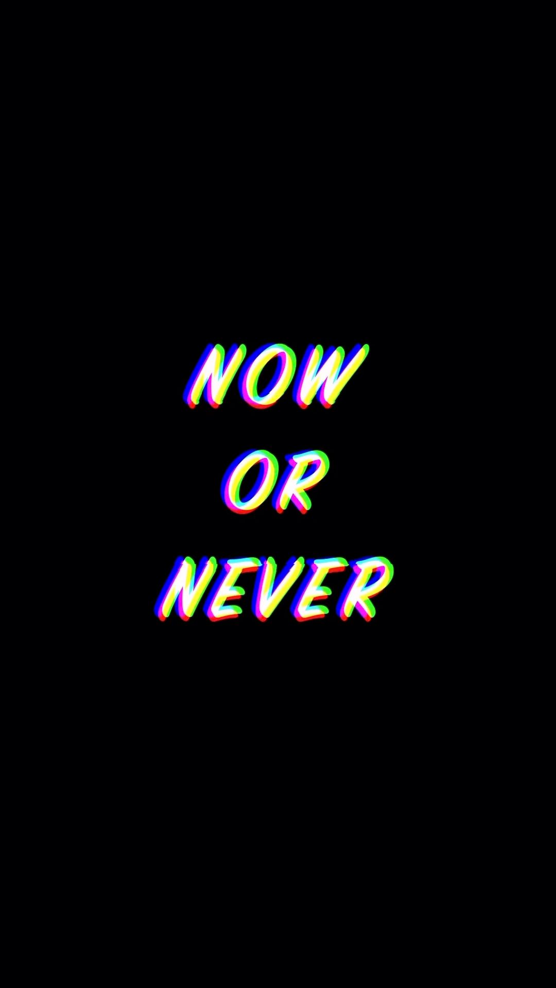 Now or never!