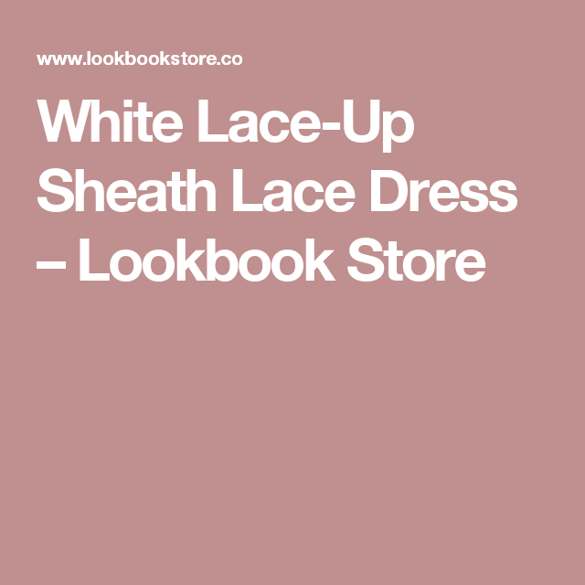 White Lace-Up Sheath Lace Dress – Lookbook Store