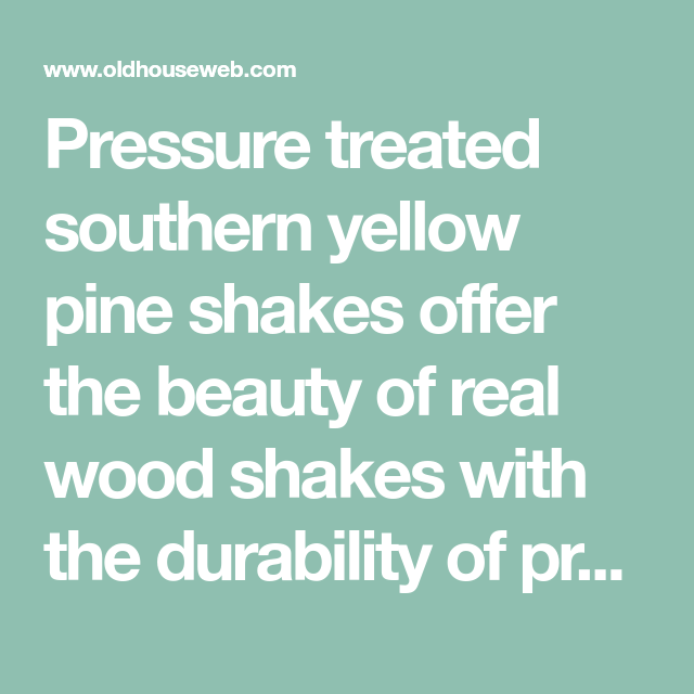 Best Pressure Treated Southern Yellow Pine Shakes Offer The 400 x 300