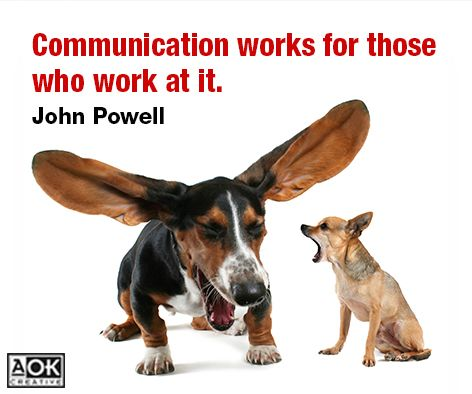 Never stop working on your communication skills.