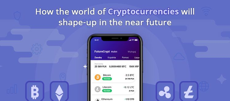 How the world of Cryptocurrencies will shapeup in the