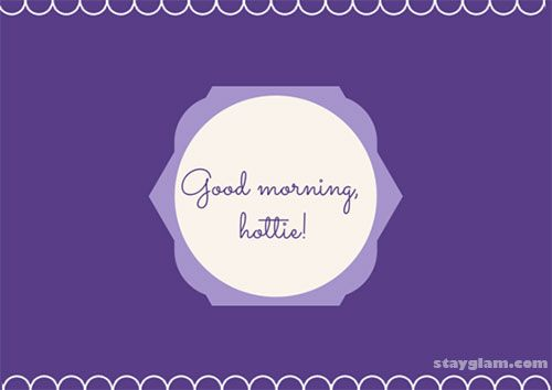 Funny Good Morning Flirty Quotes: Good Morning, Hottie!