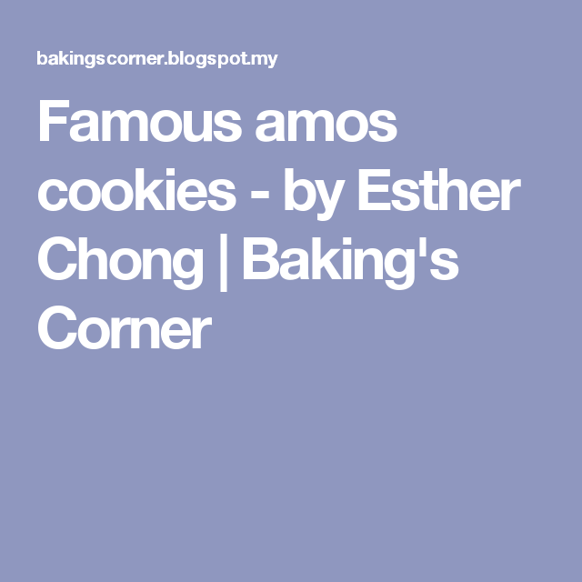Famous Amos Cookies By Esther Chong Baking S Corner Famous Amos Cookies Famous Amos Amos Cookies