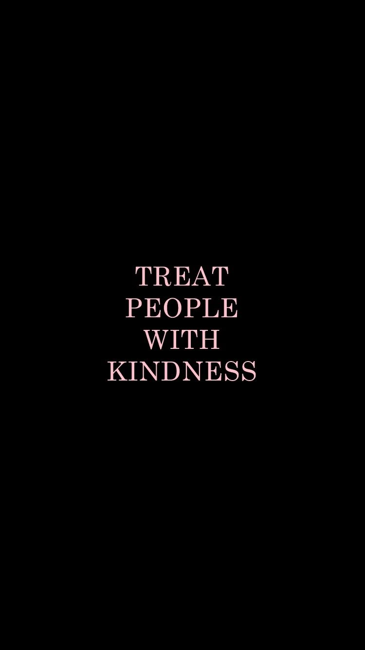 treat people with kindness.