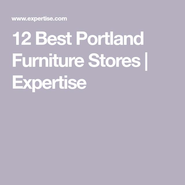 12 Best Portland Furniture Stores Expertise Furniture Store Portland Furniture Portland