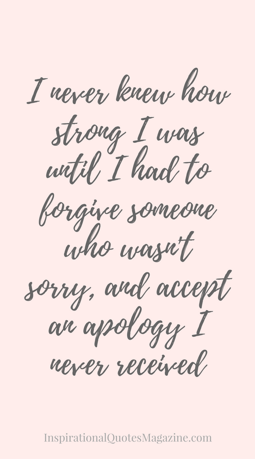 Quotes About Us I Never Knew How Strong I Was Until I Had To Forgive Someone Who .
