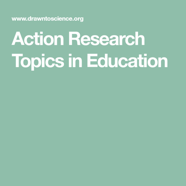 Action Research Topics In Education Action Research Research In Education Education