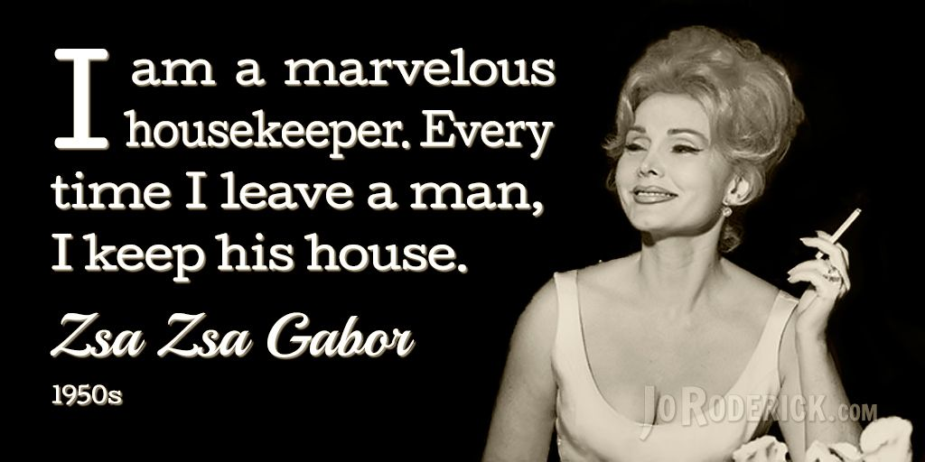 Zsa Zsa Gabor Quotes Endearing I Am A Marvelous Housekeeperevery Time I Leave A Man I Keep His