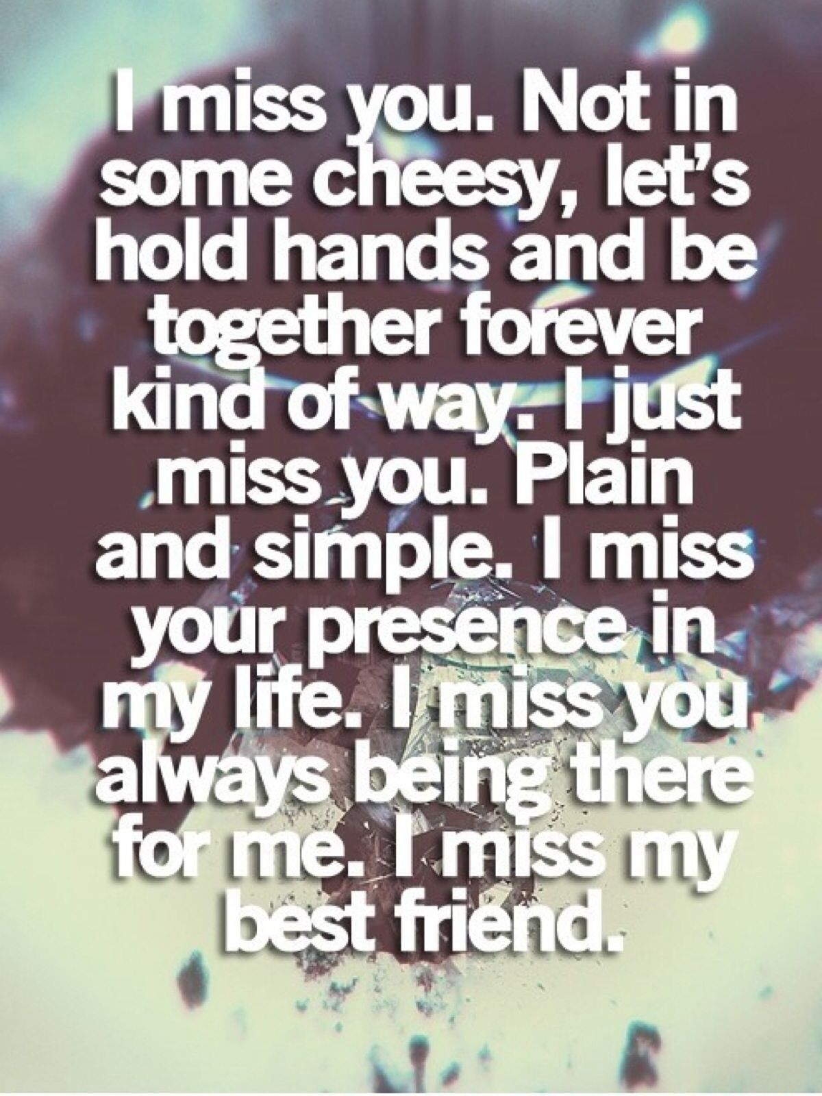 Simple Quotes About Friendship Guess Life Will Go Onmiss You Rob Turnerdef My Best Friend