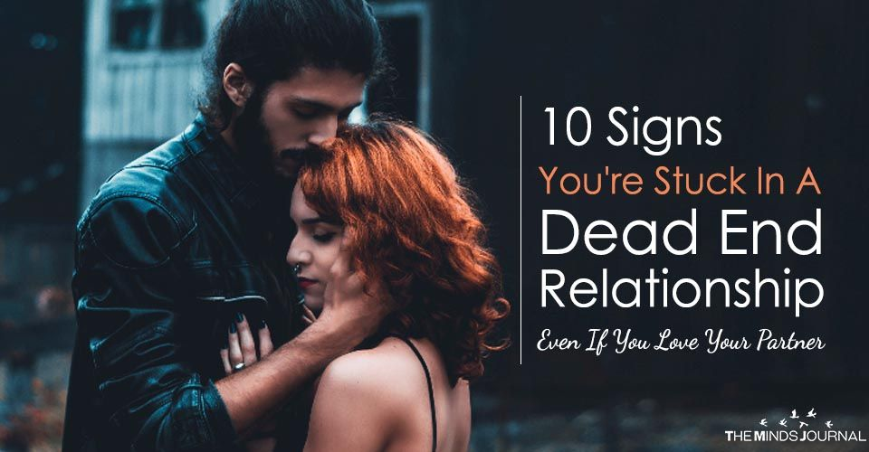 10 Signs You're Stuck In A Dead End Relationship, Even If You Love