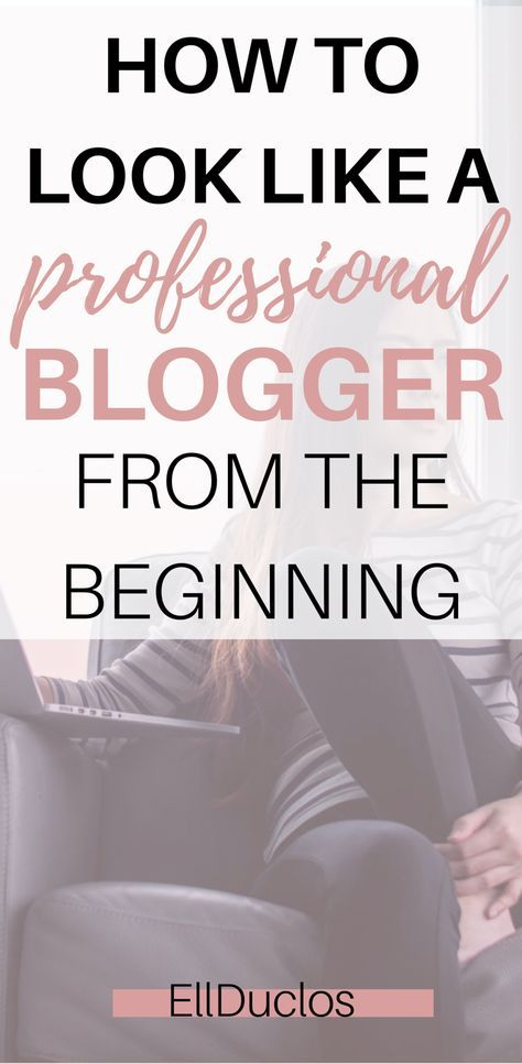 How to Look Like a Professional Blogger from the Beginning Blog