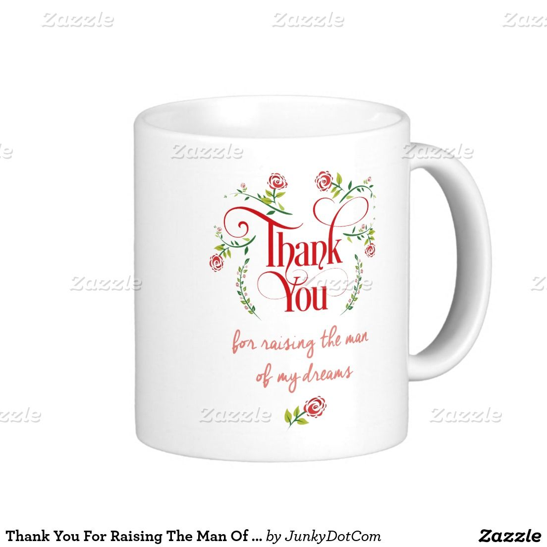 Thank You For Raising The Man Of My Dreams Coffee Mug @zazzle April 25