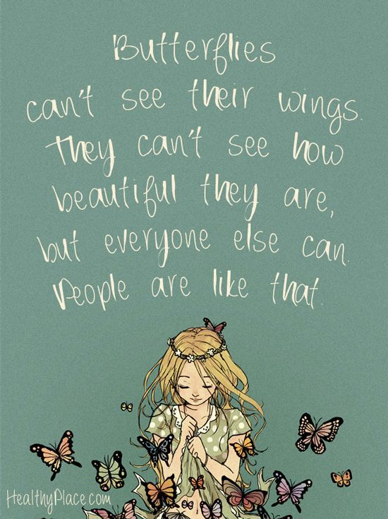 Positive Quote Butterflies can't see their wings they can