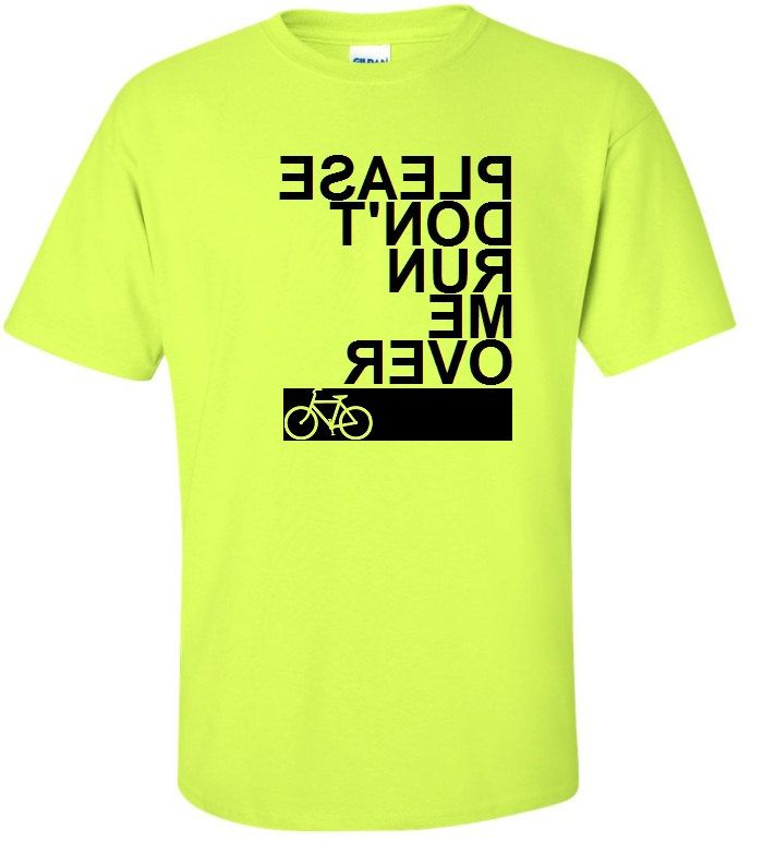 a95d6c508c Please Don't Run Me Over Bicycle T-Shirt Cyclist Mountain Bike Riding Funny  Humor Father's Day Gift Idea - Bright Neon Safety Green / Black.