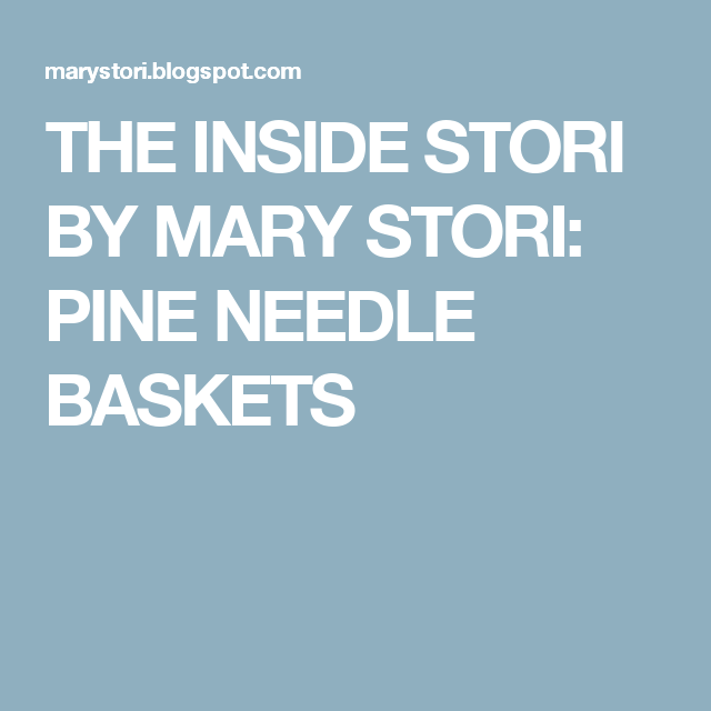 THE INSIDE STORI BY MARY STORI: PINE NEEDLE BASKETS