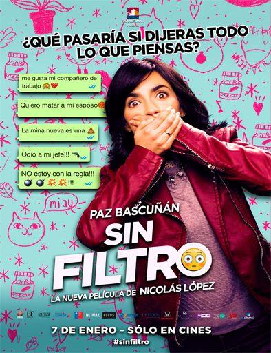 Sin filtro es una película chilena de 2016 dirigida y escrita por Nicolás López, protagonizada por Paz Bascuñán. Desde su estreno el 7 de enero de 2016 se convirtió en un éxito de taquilla con más de 1 200 000 espectadores lo que la convierte en la segunda película chilena más vista en la historia.