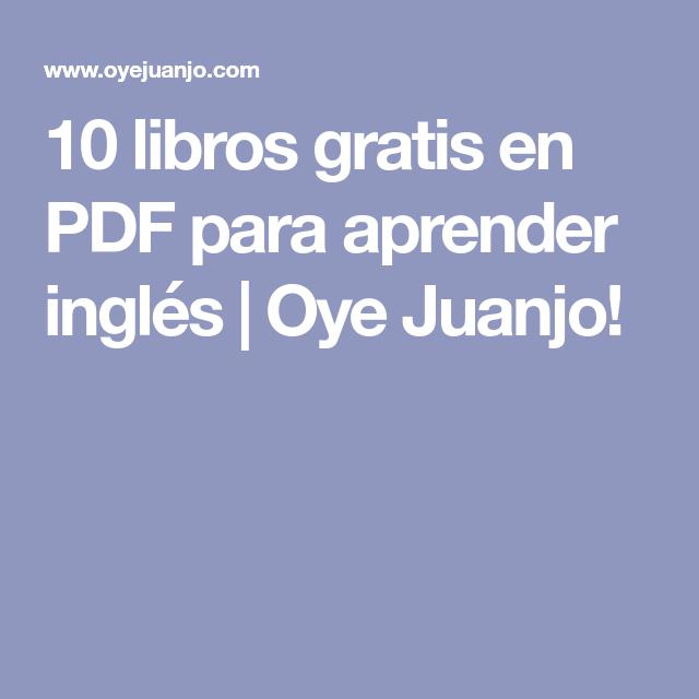 10 Libros Gratis En Pdf Para Aprender Inglés Oye Juanjo Learn English English Book English Activities