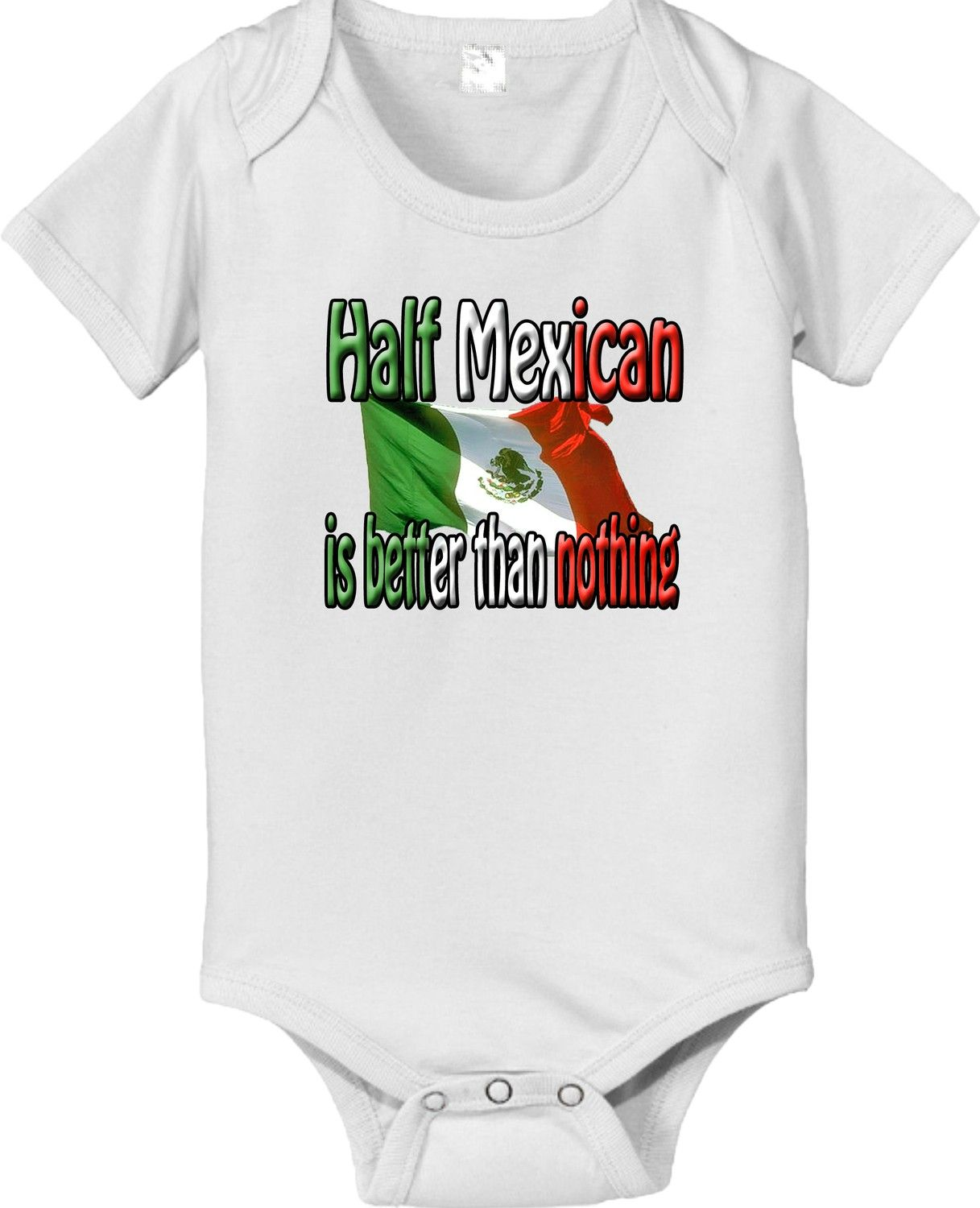 6bff05754 Half Mexican is better than nothing bodysuit by CustomTee....Omg!!! I  want.this for baby Caine! Haha