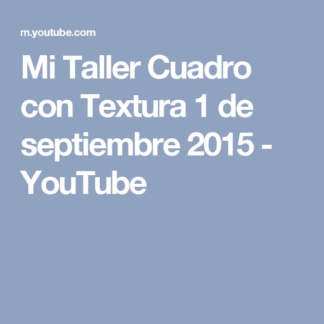 Mi Taller Cuadro con Textura 1 de septiembre 2015 - YouTube