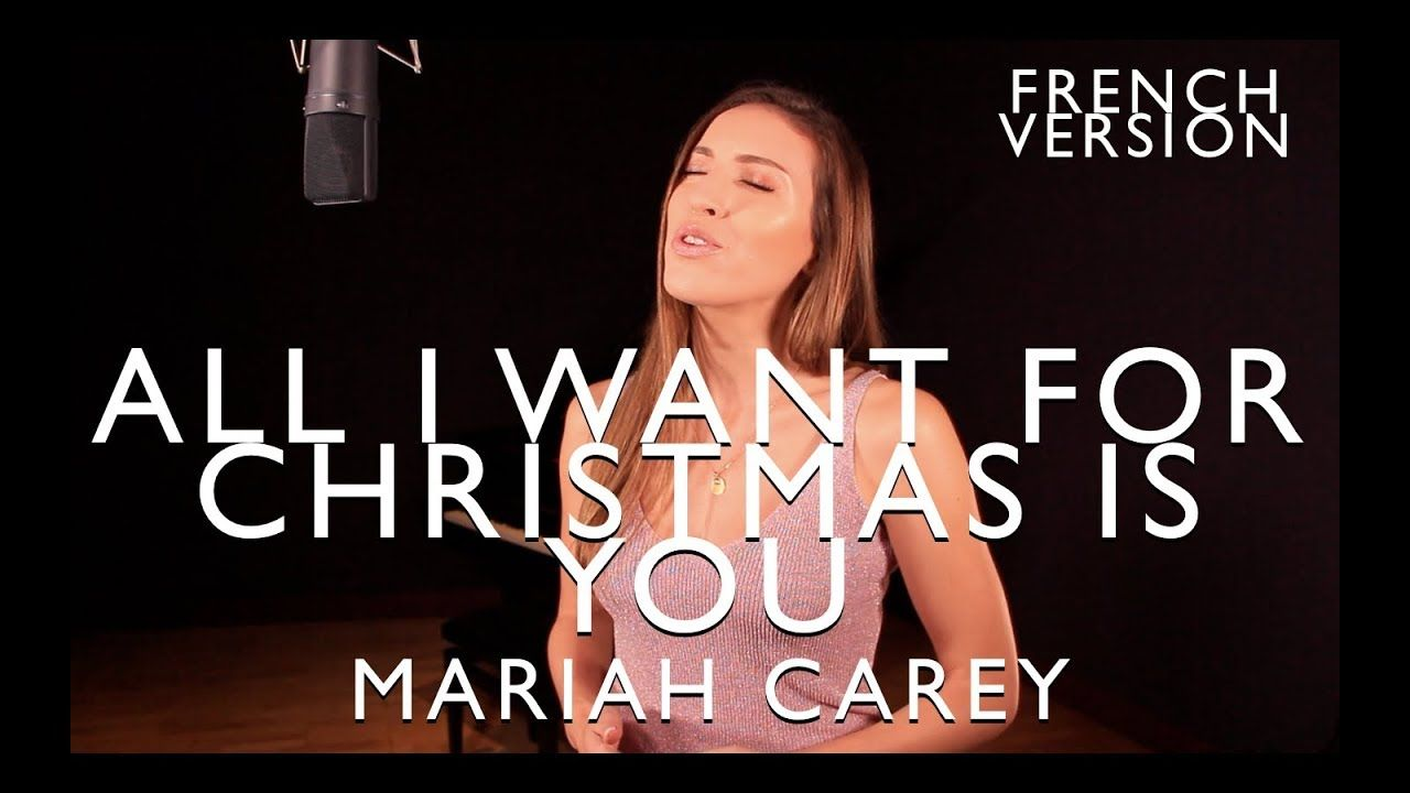 All I Want For Christmas Is You French Version Mariah Carey Sara H Mariah Carey Cover Songs Mariah