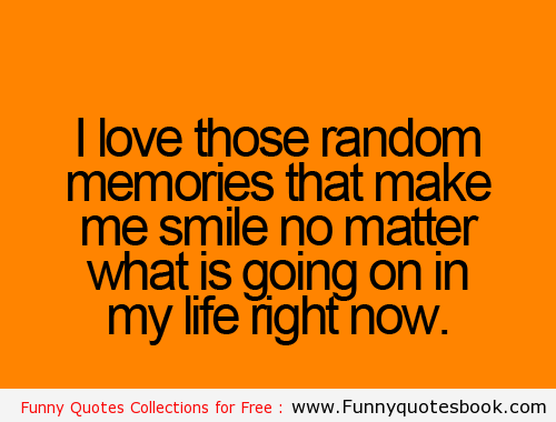 Funny Quotes About Random Memories Funny Quotes Memories Quotes Funny Quotes For Teens