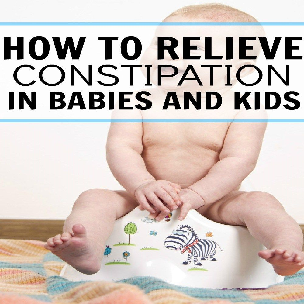 How To Relieve Constipation In Babies And Kids Relieve
