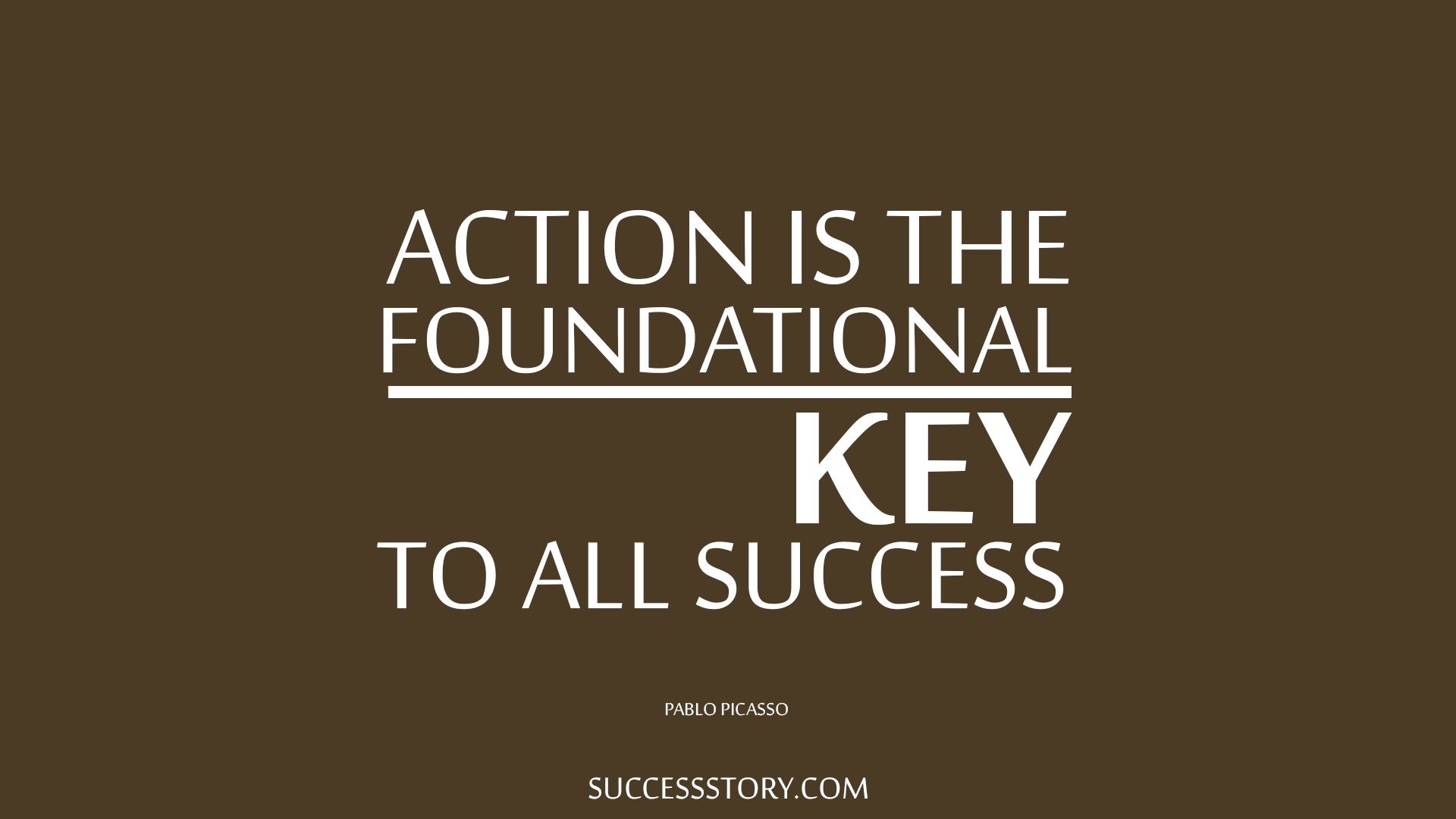 Action is the foundational key to all success. # ...