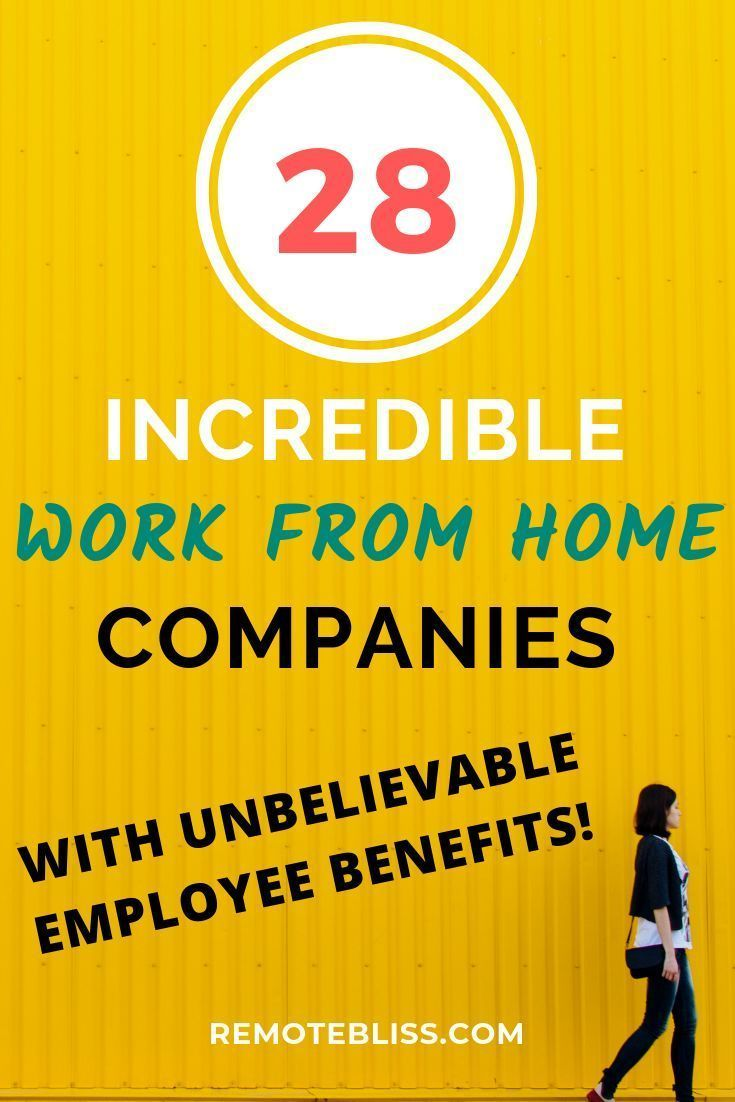 29 Work From Home Companies With Incredible Employee Benefits In 2020 Work From Home Companies Working From Home Employee Benefit