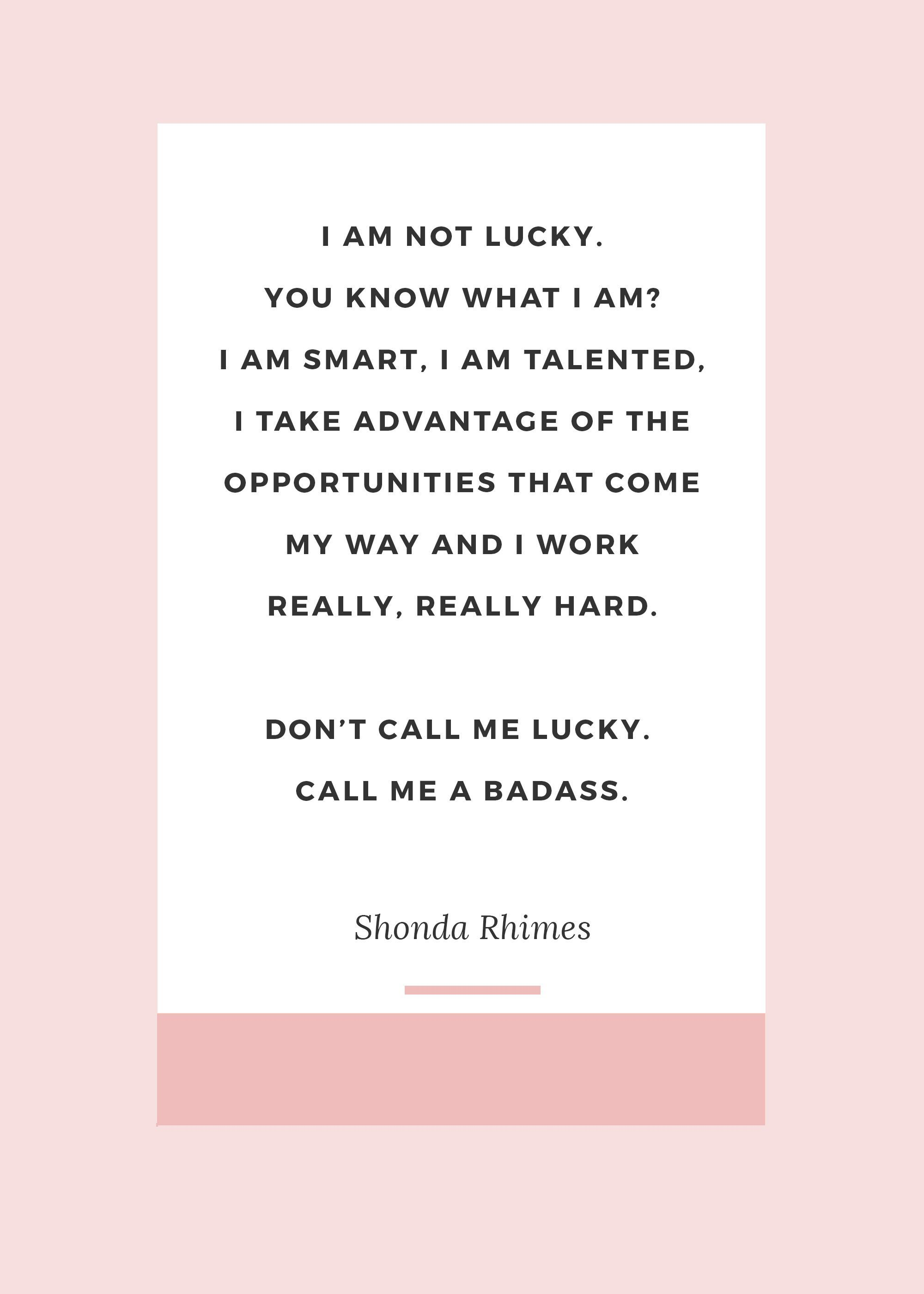 The Best Shonda Rhimes Quotes I Am Not Lucky You Know What I Am I Am Smart I Am Talented I Take Advantage Of Working Mom Quotes Lucky Quotes Hard Quotes