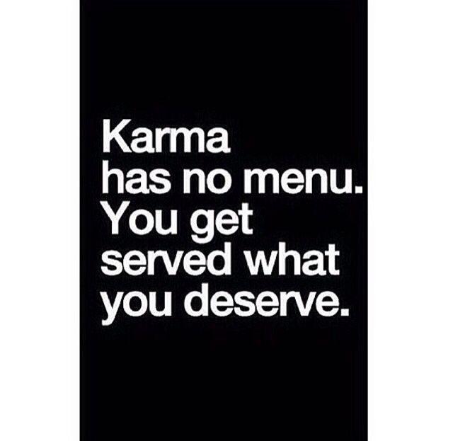 U get served what u deserve
