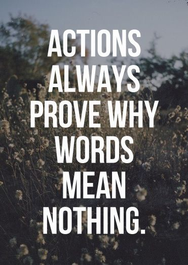 actions always prove why words mean nothing quotes pinterest