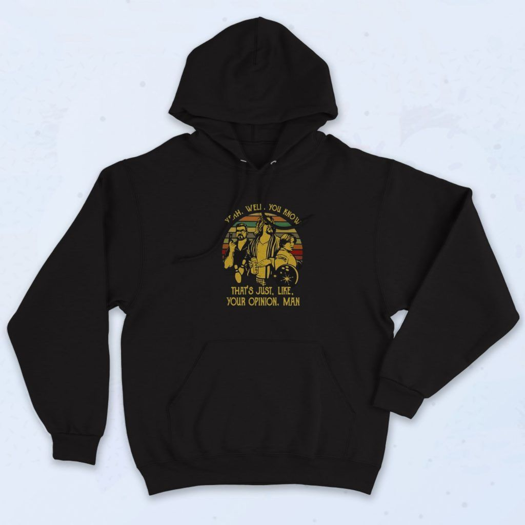 Well You Know Thats Just Like Your Opinion Man Hoodie 90sclothes Com In 2021 Hoodies Man Hoodie 90s Sweatshirt