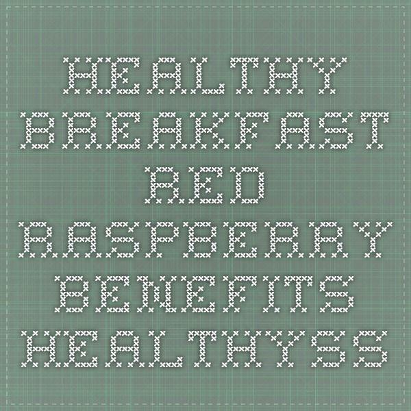 Healthy breakfast - Red raspberry benefits - Healthyss