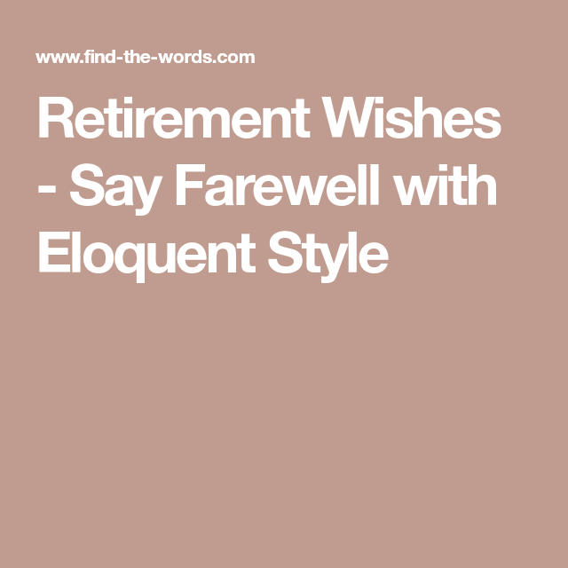 retirement wishes say farewell with eloquent style retirement