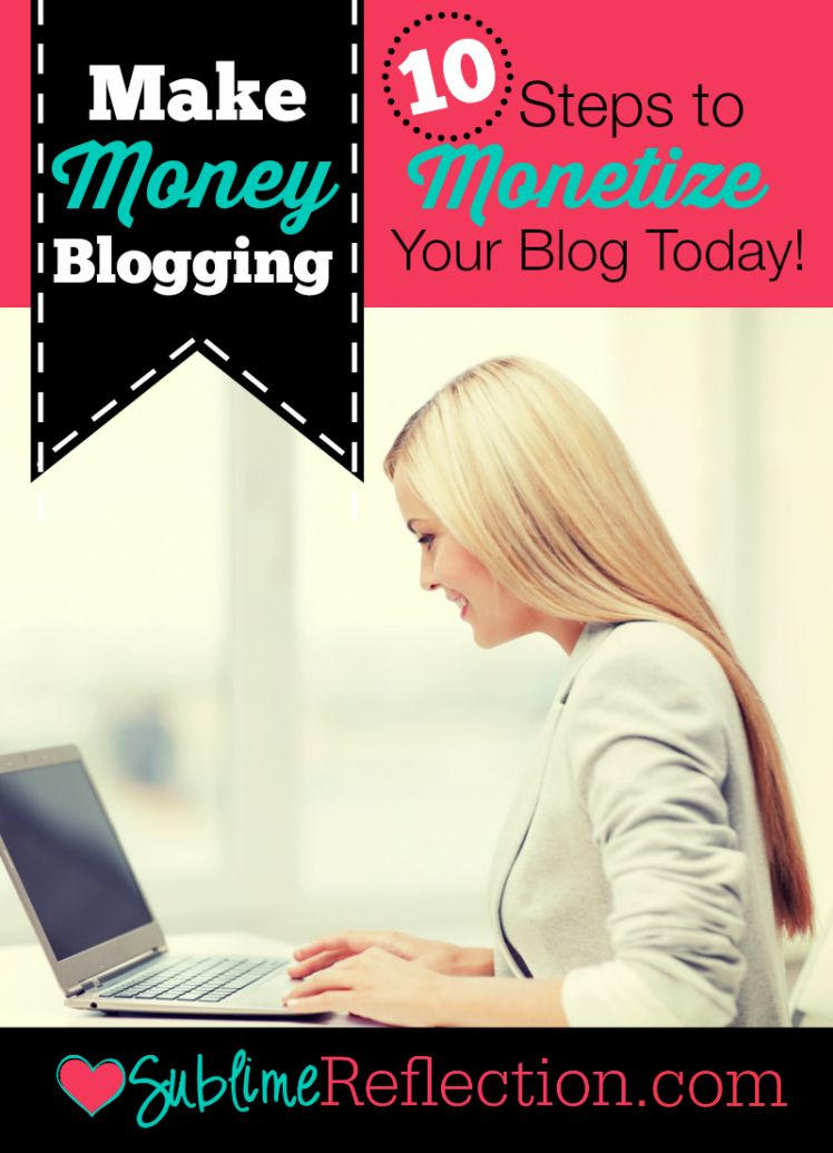 Make money blogging! 10 steps to monetize your blog today! - Sublime Reflection