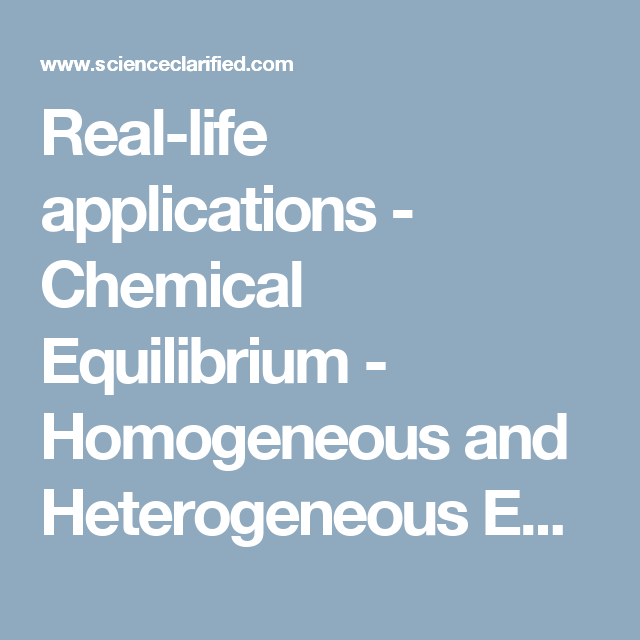 Real-life applications - Chemical Equilibrium - Homogeneous and Heterogeneous Equilibria, The Equilibrium Constant