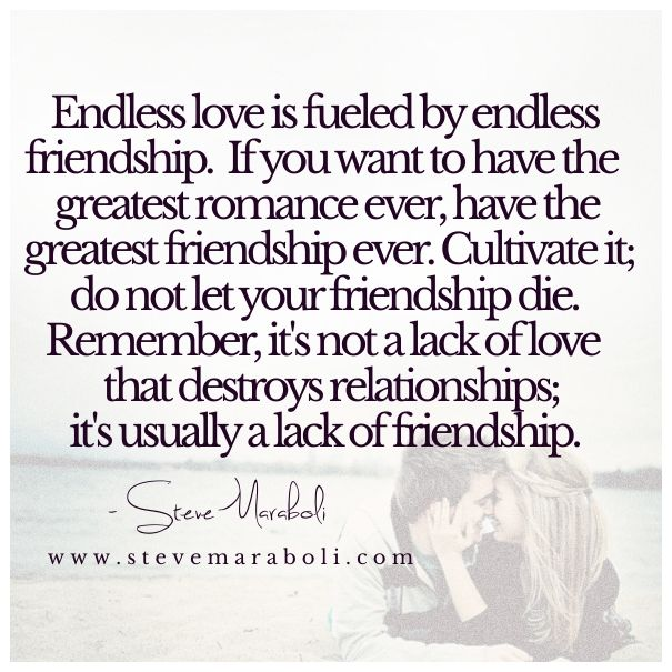 Love Each Other Or Perish: Endless Love Is Fueled By Endless Friendship. If You Want
