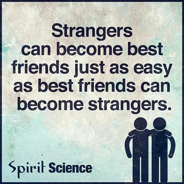 And strangers can friends who can family in