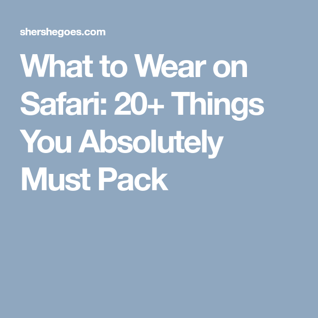 97cd6c4f322 What to Wear on Safari  20+ Things You Absolutely Must Pack