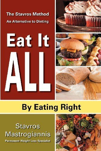"Eat It All By Eating Right: ""The Stavros Method"" An Alternative to Dieting by Stavros Mastrogiannis. $13.95. Publisher: CreateSpace (April 27, 2012). Publication: April 27, 2012"
