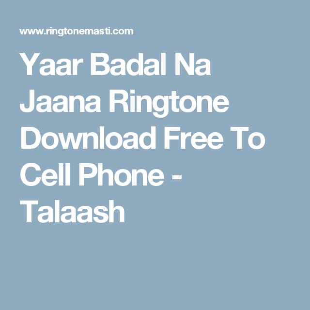 Yaar Badal Na Jaana Ringtone Download Free To Cell Phone Talaash Ringtone Download Ringtones For Android Phone