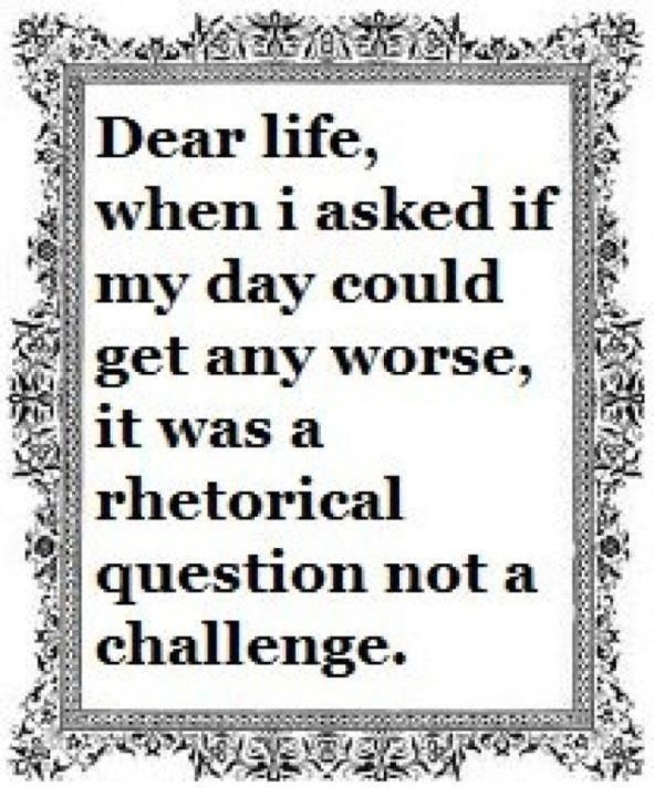 Keep This In Mind When Your In The Moment Of A Bad Bad Day Paula I Funny Quotes Words Rhetorical Question