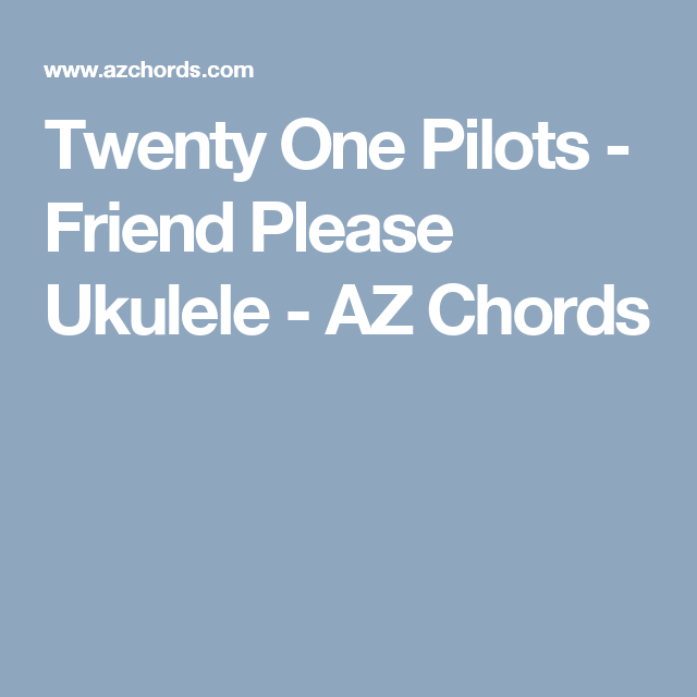 Twenty One Pilots Friend Please Ukulele Az Chords Bries