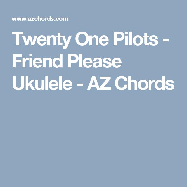 Twenty One Pilots Friend Please Ukulele Az Chords Ukuleles