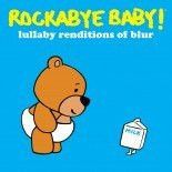 Rockabye Baby - Lullaby Renditions of Blur
