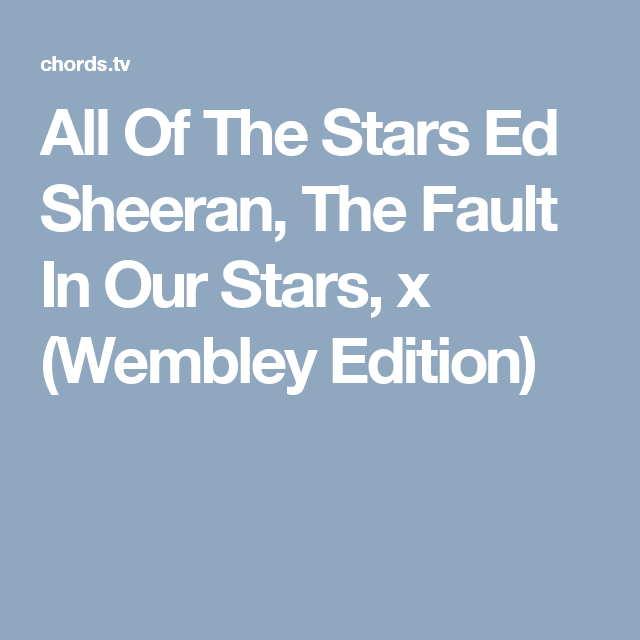 All Of The Stars Ed Sheeran, The Fault In Our Stars, x (Wembley ...