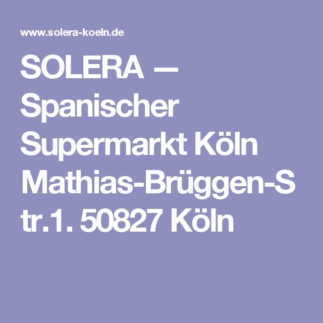 Solera Spanischer Supermarkt Koln Mathias Bruggen Str 1 50827 Koln Supermarkt Spanisch Markt